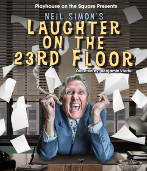 LAUGHTER ON THE 23RD FLOOR Comes to Playhouse On The Square