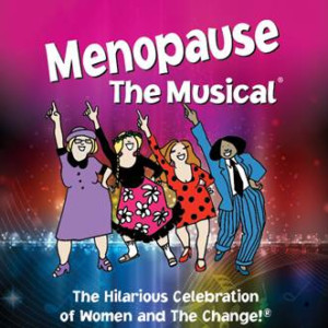 MENOPAUSE THE MUSICAL Comes to Aronoff Center This March