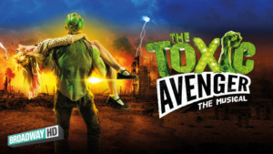 BroadwayHD Will Debut TOXIC AVENGER Musical At C2E2 Before Wide Release