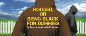 Custom Made Theatre Presents HOODED, OR BEING BLACK FOR DUMMIES