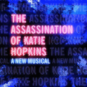 Full Cast Announced For the World Premiere of THE ASSASSINATION OF KATIE HOPKINS