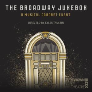 Brown Box Presents THE BROADWAY JUKEBOX