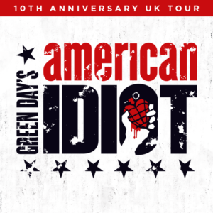The Smash Hit UK Production Of AMERICAN IDIOT Returns To The UK For A Special 10th Anniversary Tour