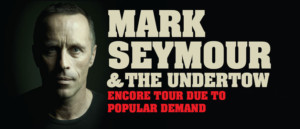 Mark Seymour & The Undertow Returning In Spring For Encore Tour By Popular Demand