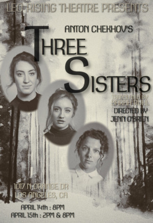 Leo Rising Theatre Co Presents Three Sisters By Anton Chekhov