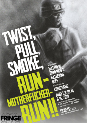 THE FOXHOLE STORIES: TWIST, PULL, SMOKE, RUN-MOTHER**CKER-RUN! Comes to Hollywood Fringe