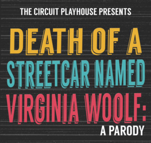 DEATH OF A STREETCAR NAMED VIRGINIA WOOLF: A PARODY Comes to The Circuit Playhouse