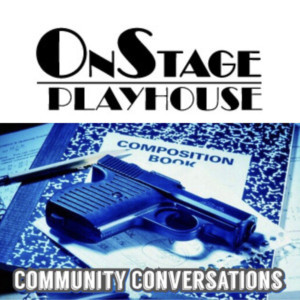 OnStage Playhouse Launches Community Conversation About Gun Violence