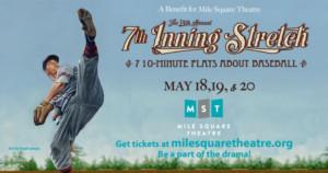 Mile Square Theatre Presents The 14th Annual 7th Inning Stretch Festival