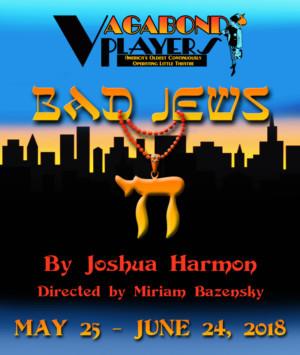 Vagabond Players Presents BAD JEWS
