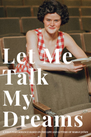LET ME TALK MY DREAMS, A New Show About Margo Jones, Comes to Dallas