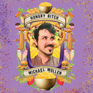 Michael Mullen's HUNGRY BITCHSet For Hollywood Fringe Festival