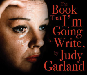 THE BOOK THAT I'M GOING TO WRITE, BY JUDY GARLAND Comes to Hollywood Fringe