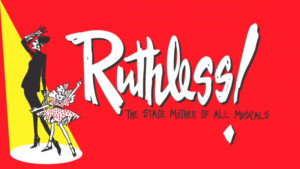 RUTHLESS! The Stage Mother Of All Musical Comedies Comes to City Theatre Austin