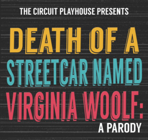 DEATH OF A STREETCAR NAMED VIRGINIA WOOLF: A PARODY Opens Friday