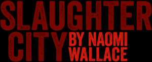 Coeurage Theatre Company Presents SLAUGHTER CITY By Naomi Wallace