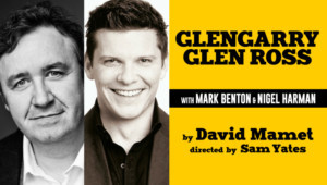 GLENGARRY GLEN ROSS Will Tour The UK Starring Mark Benton And Nigel Harman