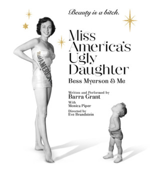 Word Premiere Of MISS AMERICA'S UGLY DAUGHTER: BESS MYERSON AND ME And Me Comes To The Broad Stage In Santa Monica This Month
