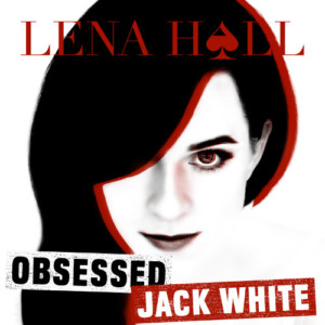 Lena Hall's New EP OBSESSED: JACK WHITE Now Available For Pre-Order