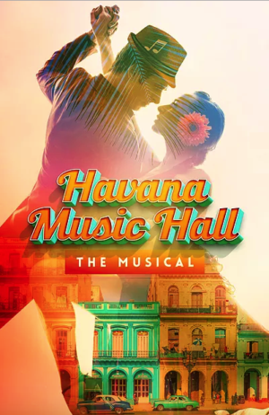 New Musical HAVANA MUSIC HALL Will Make Its World Premiere In Miami
