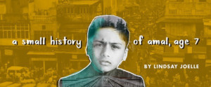 Forward Flux Productions Presents A SMALL HISTORY OF AMAL, AGE 7