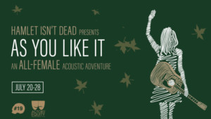 Hamlet Isn't Dead's All-Female AS YOU LIKE IT Opens Next Week