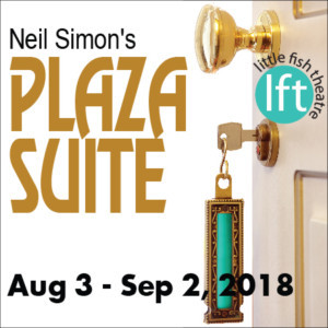 Neil Simon's PLAZA SUITE Checks In At Little Fish Theatre On August 3