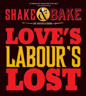 SHAKE & BAKE: LOVE'S LABOUR'S LOST Serves Up The Bard's Comedy And Dinner This Fall