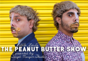 09e9c3fe75 Little Lord Presents THE PEANUT BUTTER SHOW A Five Night Only Back-to-School  Performance Event