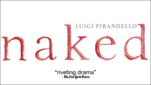 Nobel Prize-Winner Luigi Pirandello's NAKED Begins At The Unicorn Theatre, Today
