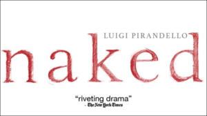 Nobel Prize-Winner Luigi Pirandello's NAKED Begins At The Unicorn Theatre, 9/27