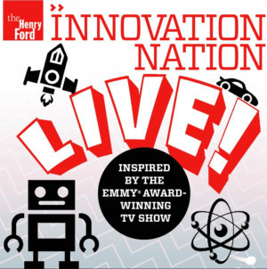 Spark Your Inspiration With The Henry Ford's INNOVATION NATION LIVE! At The Davidson