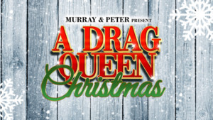 Murray & Peter Present A DRAG QUEEN CHRISTMAS At The Brown Theatre