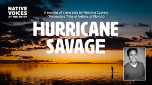 Native Voices At The Autry Presents First Look At HURRICANE SAVAGE