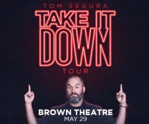 Comedian Tom Segura Comes To Brown Theatre For TAKE IT DOWN Tour