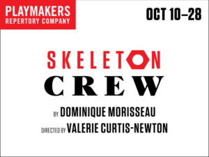 PlayMakers Presents Dominique Morisseau's SKELETON CREW Next Month