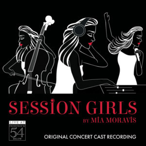 Broadway Records Announces SESSION GIRLS (ORIGINAL CONCERT CAST RECORDING) – LIVE AT FEINSTEIN'S/54 BELOW