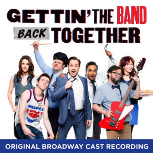 GETTIN' THE BAND BACK TOGETHER Cast Album Available Digitally Today