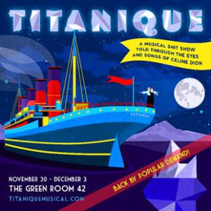 TITANIQUE To Have Encore Run In NYC Beginning Today