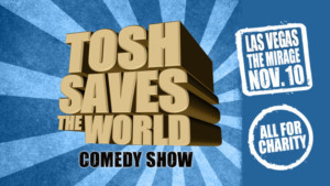 TOSH SAVES THE WORLD Comes to Mirage Hotel & Casino 11/10