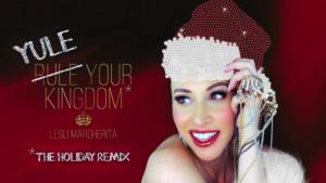 Lesli Margherita Brings A Royal Holiday Extravaganza YULE YOUR KINGDOM To The Green Room 42 This Holiday Season