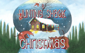 Williamston Theatre Celebrates The Holiday Season With A HUNTING SHACK CHRISTMAS