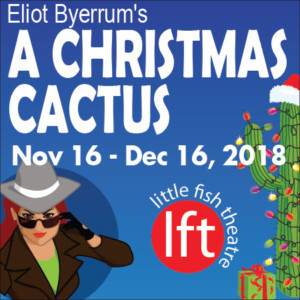Merry Mystery A CHRISTMAS CACTUS Opens November 16 At Little Fish Theatre