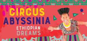 The New Victory Theater Presents CIRCUS ABYSSINIA: ETHIOPIAN DREAMS