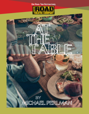 Road Theatre Company Completes Its 2018-2019 Season With AT THE TABLE By Michael Perlman