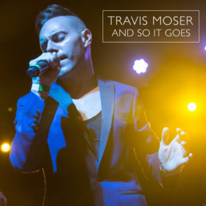Travis Moser Releases New Version Of The Billy Joel Classic 'And So It Goes'
