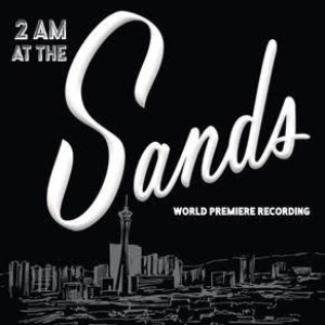 Broadway Records Announces 2 AM AT THE SANDS World Premiere Recording
