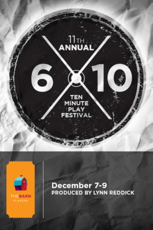 The Barn Players Present Their 11th Annual 6 X 10 Minute Play Festival