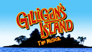 Set Sail For Laughter With GILLIGAN'S ISLAND - THE MUSICAL