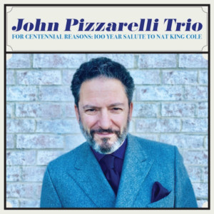 John Pizzarelli Honors Nat King Cole At 100 With FOR CENTENNIAL REASONS